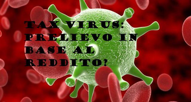 Virus tax: spunta l'ipotesi del prelievo forzoso sui conti in base al reddito per far fronte ai danni economici del coronavirus.