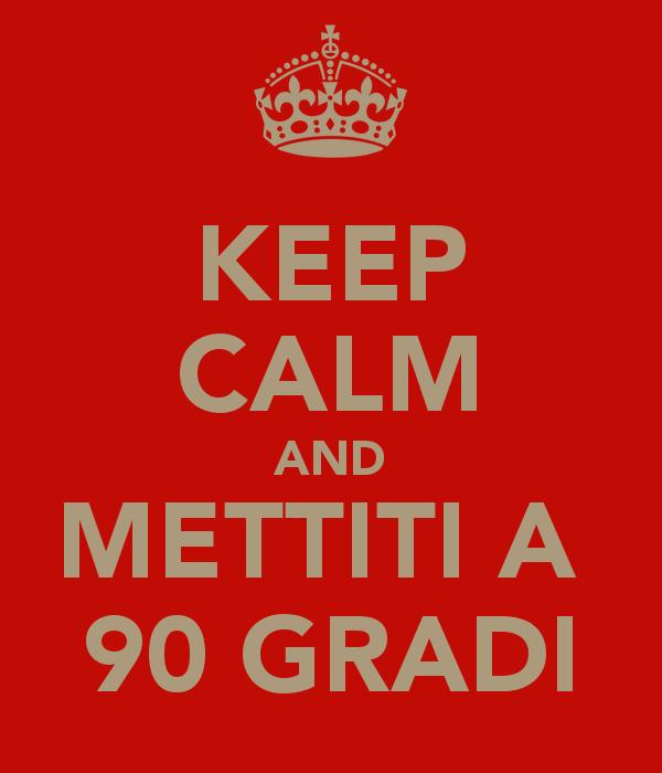 keep-calm-and-mettiti-a-90-gradi.jpg.png