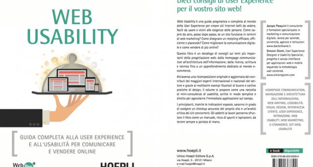 Web Usability è un libro a cura di Jacopo Pasquini e Simone Giomi ed edito da Hoepli che ci propone 10 consigli di User Experience al fine di scoprire cosa s'intente per siti usabili e quali sono i parametri da seguire per realizzarli.